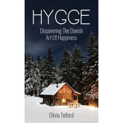 Hygge: Discovering The Danish Art Of Happiness: How To Live Cozily And Enjoy Life's Simple Pleasures, Hardcover/Olivia Telford