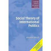 Social Theory of International Politics by Alexander Wendt & Steve ...