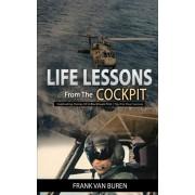 Life Lessons From The Cockpit: Captivating Stories Of a BlackHawk Pilot - Tips For Your Success, Paperback/Frank Van Buren