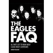 The Eagles FAQ: All That's Left to Know about Classic Rock's Superstars, Paperback/Andrew Vaughan