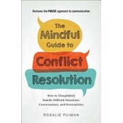 The Mindful Guide to Conflict Resolution: How to Thoughtfully Handle Difficult Situations, Conversations, and Personalities, Paperback/Rosalie Puiman