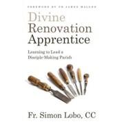 Divine Renovation Apprentice: Learning to Lead a Disciple-Making Parish, Paperback/Fr Simon Lobo