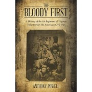 The Bloody First: A History of the 1st Regiment of Virginia Volunteers in the American Civil War, Paperback/Anthony Powell