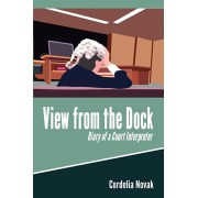 View from the Dock, Diary of a Court Interpreter, Paperback/Cordelia Novak