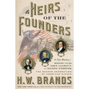 Heirs of the Founders: The Epic Rivalry of Henry Clay, John Calhoun and Daniel Webster, the Second Generation of American Giants, Hardcover