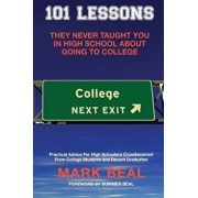101 Lessons They Never Taught You in High School about Going to College: Practical Advice for High Schoolers Crowdsourced from College Students and Re, Paperback/Mark Beal