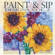 Paint & Sip Vol.2: Easy Painting with Acrylic, Paperback/Lisa V. Maus