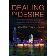 Dealing in Desire: Asian Ascendancy, Western Decline, and the Hidden Currencies of Global Sex Work, Paperback