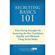 Recruiting Basics 101: Timesaving Strategies for Attracting the Best Candidates Quickly and Efficiently Using Social Media, Paperback/Farshad Asl