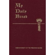 My Daily Bread: A Summary of the Spiritual Life: Simplified and Arranged for Daily Reading, Reflection and Prayer, Paperback