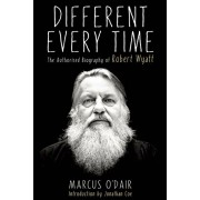 Different Every Time: The Authorized Biography of Robert Wyatt, Paperback
