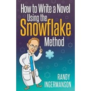 How to Write a Novel Using the Snowflake Method, Paperback/Randy Ingermanson