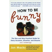 How to Be Funny: The One and Only Practical Guide for Every Occasion, Situation, and Disaster (No Kidding), Paperback/Jon Macks
