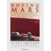 Roving Mars: Spirit, Opportunity, and the Exploration of the Red Planet, Paperback
