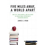 Five Miles Away, a World Apart: One City, Two Schools, and the Story of Educational Opportunity in Modern America, Paperback