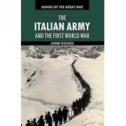 Army The Italian Army and the First World War by John Gooch