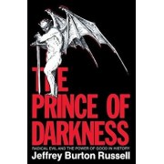 The Prince of Darkness: Radical Evil and the Power of Good in History, Paperback/Jeffrey Burton Russell