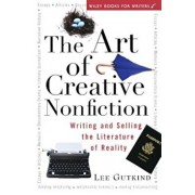 The Art of Creative Nonfiction: Writing and Selling the Literature of Reality, Paperback/Lee Gutkind