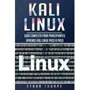 Kali Linux: Gua completa para principiantes aprende Kali Linux paso a paso (Libro En Espaol/Kali Linux Spanish Book Version), Paperback/Ethan Thorpe