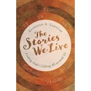 The Stories We Live: Finding God's Calling All Around Us, Paperback/Kathleen A. Cahalan