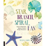 Star, Branch, Spiral, Fan: Learn to Draw from Nature's Perfect Design Structures, Paperback