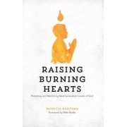 Raising Burning Hearts: Parenting and Mentoring Next Generation Lovers of God, Paperback