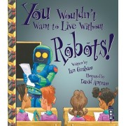 You Wouldn't Want To Live Without Robots!, Paperback/Ian Graham