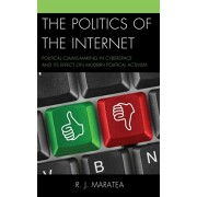 Politics of the Internet. Political Claims-making in Cyberspace and Its Effect on Modern Political Activism, Paperback/R. J. Maratea