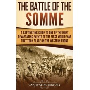 The Battle of the Somme: A Captivating Guide to One of the Most Devastating Events of the First World War That Took Place on the Western Front, Hardcover/Captivating History