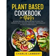 Plant-Based Cookbook for Beginners: 130 Delicious, Easy and Health Restoring Vegan Recipes & a 28 Day Meal Plan to Kickstart Your Journey, Paperback/Jessica Harrows