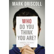 Who Do You Think You Are?: Finding Your True Identity in Christ, Paperback
