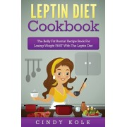 Leptin Diet Cookbook: The Belly Fat Burnin' Recipe Book For Losing Weight FAST With The Leptin Diet, Paperback/Kole Cindy