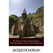 The History of the Armenian People, from the Remotest Times to the Present Day, Paperback/Jacques De Morgan