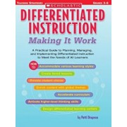 Differentiated Instruction: Making It Work: A Practical Guide to Planning, Managing, and Implementing Differentiated Instruction to Meet the Needs of, Paperback/Patti Drapeau