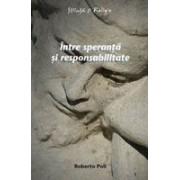 Intre speranta si responsabilitate - Introducere in structurile ontologice ale eticii