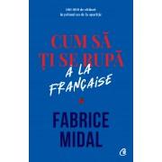 Editura Curtea Veche Cum să ți se rupă à la française - fabrice midal