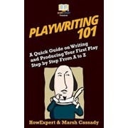 Playwriting 101: A Quick Guide on Writing and Producing Your First Play Step by Step from A to Z, Paperback/Marsh Cassady