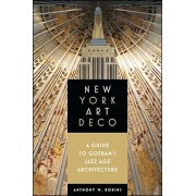 New York Art Deco: A Guide to Gotham's Jazz Age Architecture, Paperback