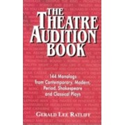 The Theatre Audition Book: 144 Monologs from Contemporary, Modern, Period, Shakespeare and Classical Plays, Paperback/Gerald Lee Ratliff