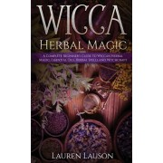 Wicca Herbal Magic: A Complete Beginner's Guide to Wiccan Herbal Magic, Essential Oils, Herbal Spells and Witchcraft, Paperback/Lauren Lauson