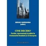 Cine decide' Partide, reprezentanti si politici in Parlamentul Romaniei si cel European/Sergiu Gherghina