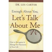 Enough about You, Let's Talk about Me: How to Recognize and Manage the Narcissists in Your Life, Paperback/Les Carter