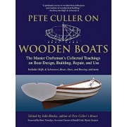 Pete Culler on Wooden Boats: The Master Craftsman's Collected Teachings on Boat Design, Building, Repair, and Use, Paperback/John G. Burke
