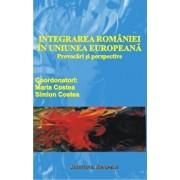 Integrarea Romaniei in Uniunea Europeana -Provocari si perspective/Maria Costea, Simion Costea