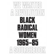 We Wanted a Revolution: Black Radical Women, 1965-85, Paperback