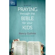 The One Year Praying Through the Bible for Your Kids, Paperback/Nancy Guthrie
