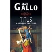 Titus martirul evreilor. Romanii Vol. III
