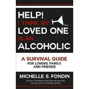 Help! I Think My Loved One Is an Alcoholic: A Survival Guide for Lovers, Family, and Friends, Paperback/Michelle S. Fondin