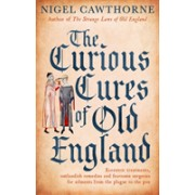 Curious Cures Of Old England - Eccentric treatments, outlandish remedies and fearsome surgeries for ailments from the plague to the pox (9781472142450)