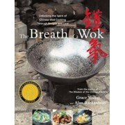The Breath of a Wok: Unlocking the Spirit of Chinese Wok Cooking Through Recipes and Lore, Hardcover/Grace Young
